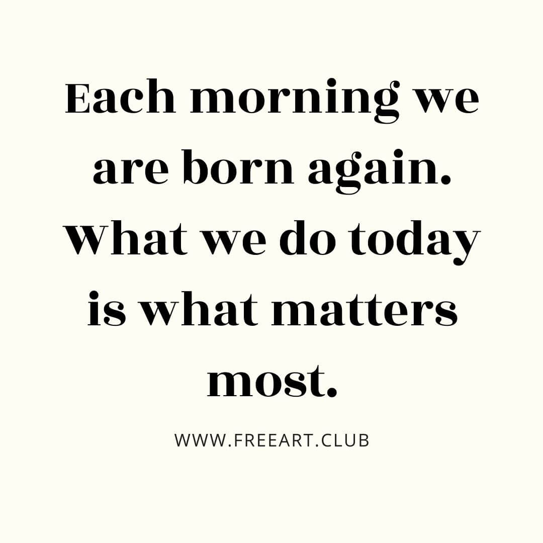 Each morning we are born again quote image