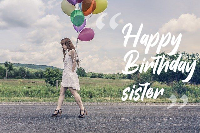 Best Birthday wishes for sister, Images, Messages